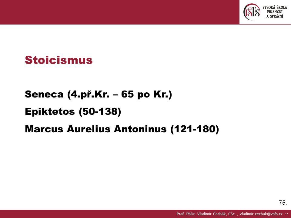 75.Prof. PhDr. Vladimír Čechák, CSc., vladimir.cechak@vsfs.cz :: Stoicismus Seneca (4.př.Kr.