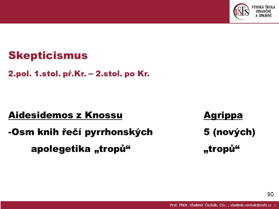 90.Prof. PhDr. Vladimír Čechák, CSc., vladimir.cechak@vsfs.cz :: Skepticismus 2.pol.