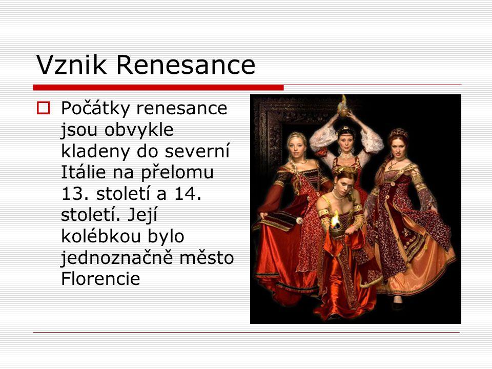 Vznik Renesance  Počátky renesance jsou obvykle kladeny do severní Itálie na přelomu 13. století a 14. století. Její kolébkou bylo jednoznačně město