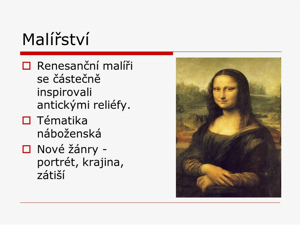 Malířství  Renesanční malíři se částečně inspirovali antickými reliéfy.  Tématika náboženská  Nové žánry - portrét, krajina, zátiší