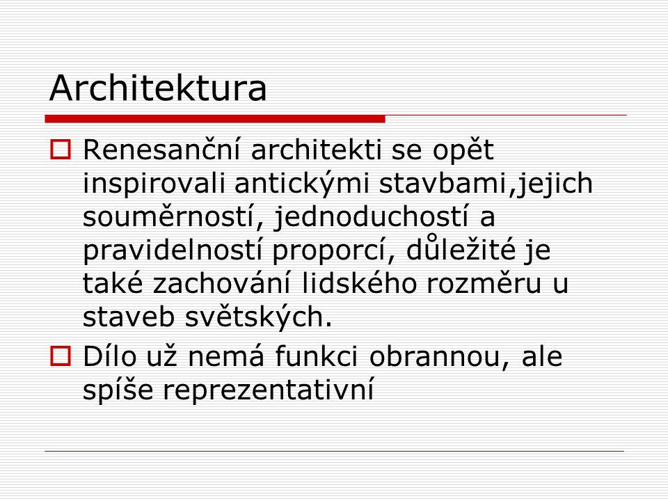 Architektura  Renesanční architekti se opět inspirovali antickými stavbami,jejich souměrností, jednoduchostí a pravidelností proporcí, důležité je ta