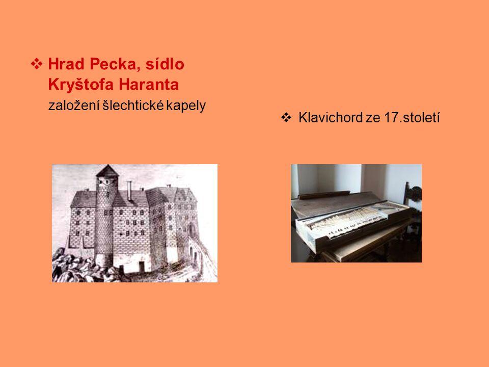  Hrad Pecka, sídlo Kryštofa Haranta založení šlechtické kapely  Klavichord ze 17.století