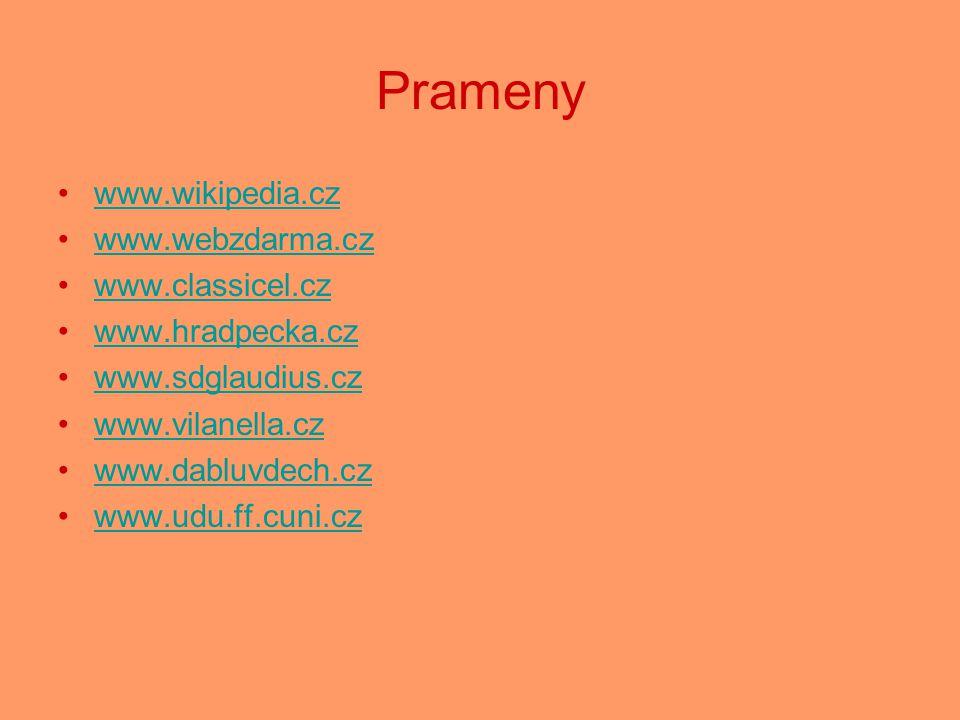 Prameny www.wikipedia.cz www.webzdarma.cz www.classicel.cz www.hradpecka.cz www.sdglaudius.cz www.vilanella.cz www.dabluvdech.cz www.udu.ff.cuni.cz