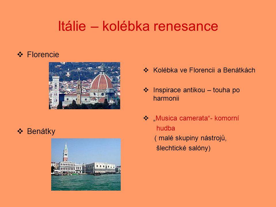 "Itálie – kolébka renesance  Florencie  Benátky  Kolébka ve Florencii a Benátkách  Inspirace antikou – touha po harmonii  ""Musica camerata""- komor"