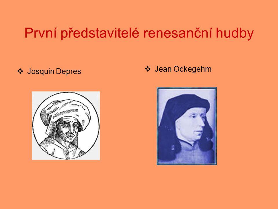 První představitelé renesanční hudby  Josquin Depres  Jean Ockegehm