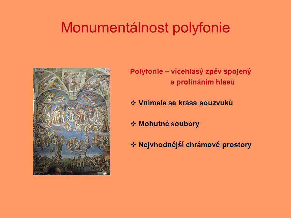 Monumentálnost polyfonie Polyfonie – vícehlasý zpěv spojený s prolínáním hlasů  Vnímala se krása souzvuků  Mohutné soubory  Nejvhodnější chrámové p