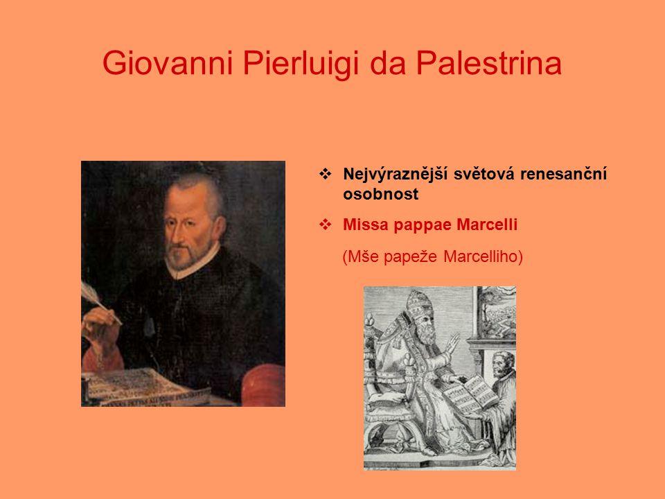 Giovanni Pierluigi da Palestrina  Nejvýraznější světová renesanční osobnost  Missa pappae Marcelli (Mše papeže Marcelliho)