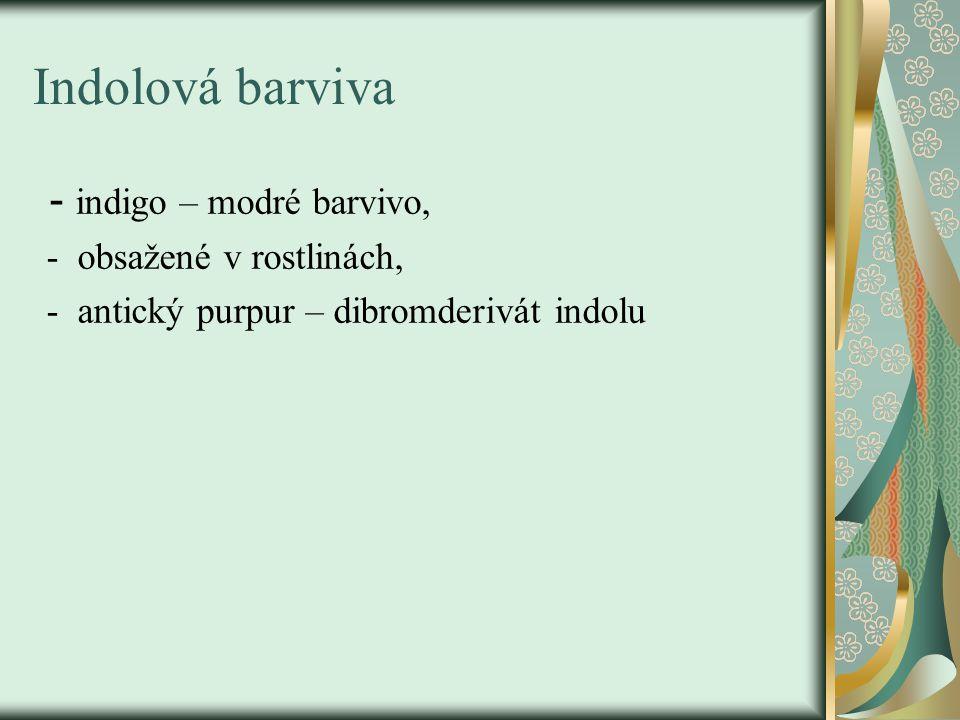 Indolová barviva - indigo – modré barvivo, - obsažené v rostlinách, - antický purpur – dibromderivát indolu