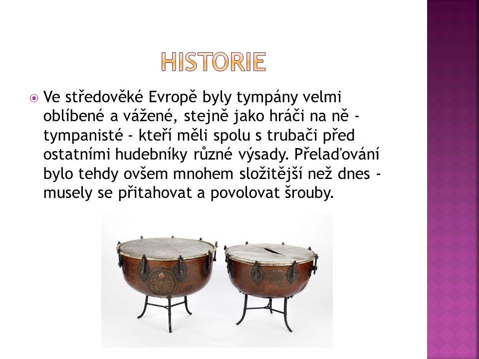 Ve středověké Evropě byly tympány velmi oblíbené a vážené, stejně jako hráči na ně - tympanisté - kteří měli spolu s trubači před ostatními hudebníky různé výsady.