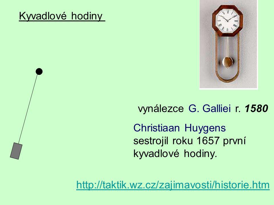 Kyvadlové hodiny vynálezce G. Galliei r. 1580 http://taktik.wz.cz/zajimavosti/historie.htm Christiaan Huygens sestrojil roku 1657 první kyvadlové hodi
