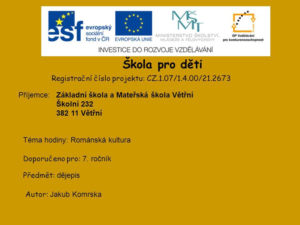 Škola pro děti Registrační číslo projektu: CZ.1.07/1.4.00/21.2673 Příjemce: Doporučeno pro: 7.