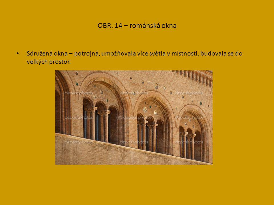 OBR. 14 – románská okna Sdružená okna – potrojná, umožňovala více světla v místnosti, budovala se do velkých prostor.
