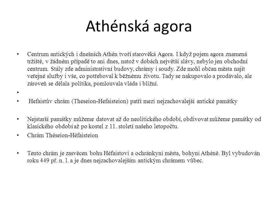 Athénská agora Centrum antických i dnešních Athén tvoří starověká Agora. I když pojem agora znamená tržiště, v žádném případě to ani dnes, natož v dob