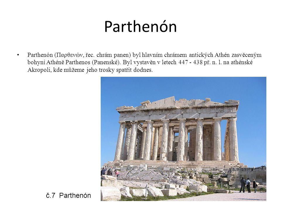 Parthenón Parthenón (Παρθενών, řec. chrám panen) byl hlavním chrámem antických Athén zasvěceným bohyni Athéně Parthenos (Panenské). Byl vystavěn v let