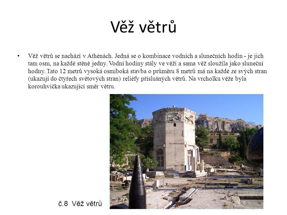 Věž větrů Věž větrů se nachází v Athénách. Jedná se o kombinace vodních a slunečních hodin - je jich tam osm, na každé stěně jedny. Vodní hodiny stály