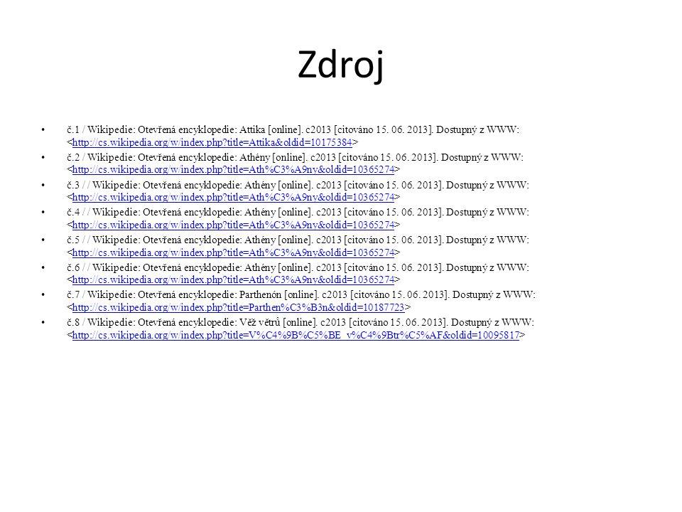 Zdroj č.1 / Wikipedie: Otevřená encyklopedie: Attika [online]. c2013 [citováno 15. 06. 2013]. Dostupný z WWW: http://cs.wikipedia.org/w/index.php?titl
