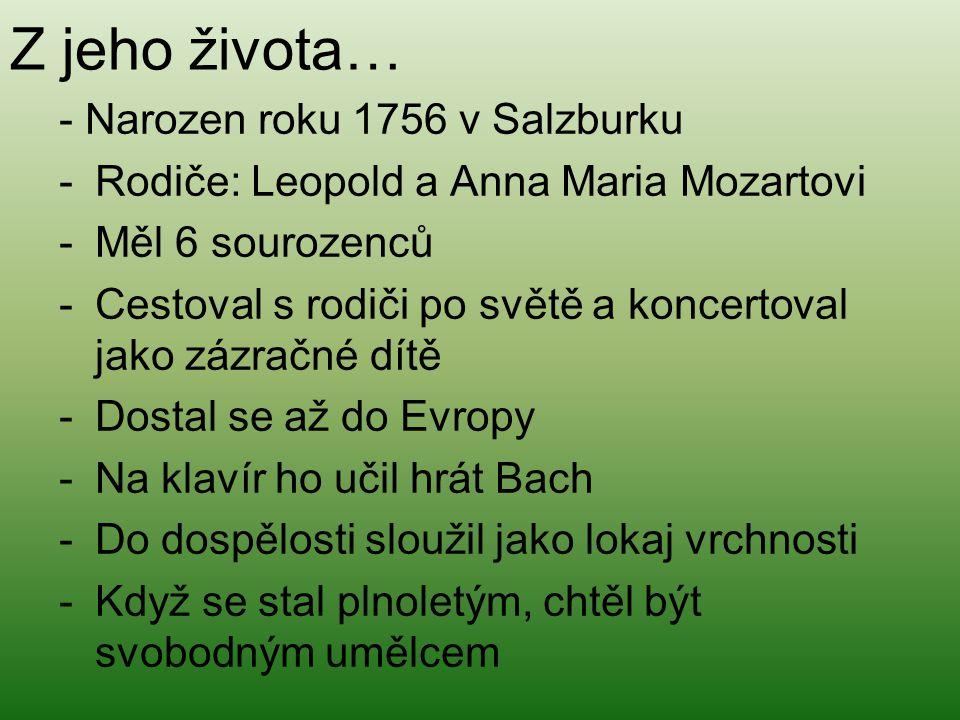 Z jeho života… - Narozen roku 1756 v Salzburku -Rodiče: Leopold a Anna Maria Mozartovi -Měl 6 sourozenců -Cestoval s rodiči po světě a koncertoval jak