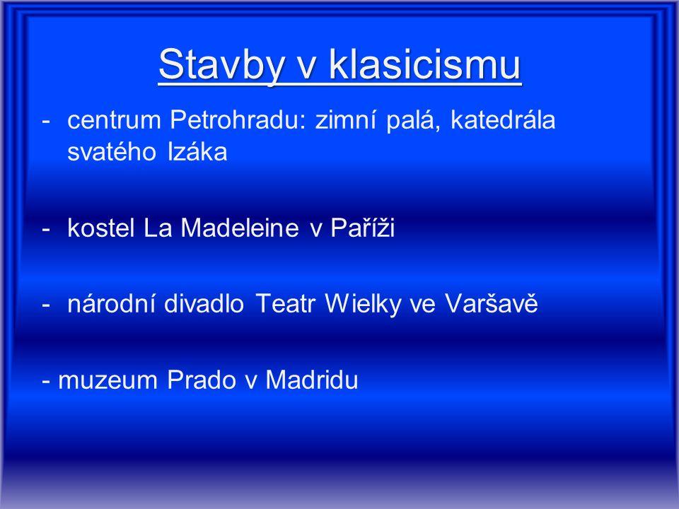 Stavby v klasicismu -centrum Petrohradu: zimní palá, katedrála svatého Izáka -kostel La Madeleine v Paříži -národní divadlo Teatr Wielky ve Varšavě -