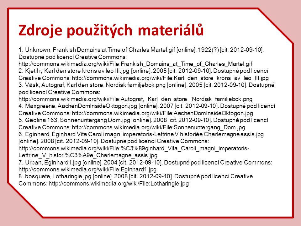 Zdroje použitých materiálů 1. Unknown, Frankish Domains at Time of Charles Martel.gif [online]. 1922(?) [cit. 2012-09-10]. Dostupné pod licencí Creati