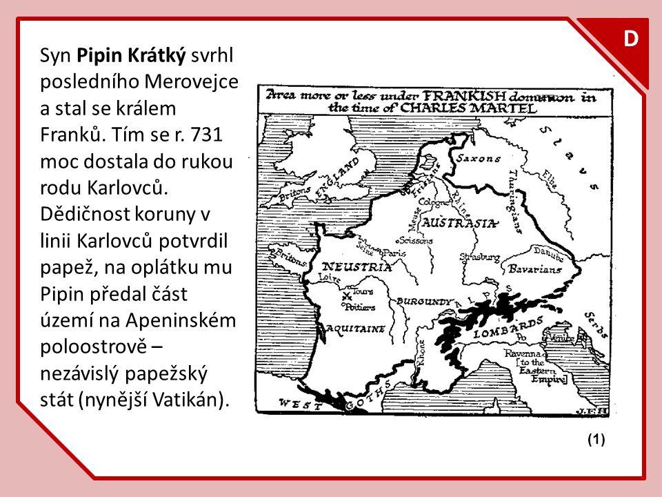 F D Syn Pipin Krátký svrhl posledního Merovejce a stal se králem Franků.