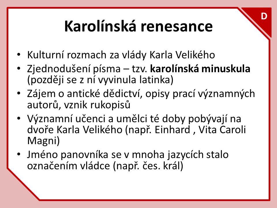 F D Karolínská renesance Kulturní rozmach za vlády Karla Velikého Zjednodušení písma – tzv. karolínská minuskula (později se z ní vyvinula latinka) Zá