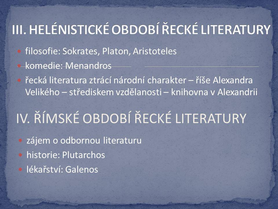 filosofie: Sokrates, Platon, Aristoteles komedie: Menandros řecká literatura ztrácí národní charakter – říše Alexandra Velikého – střediskem vzdělanos