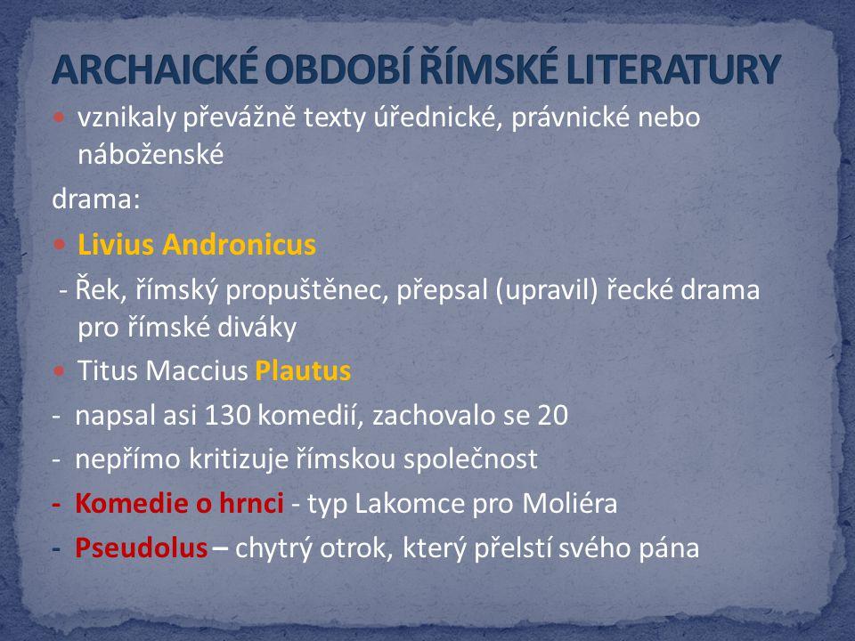 vznikaly převážně texty úřednické, právnické nebo náboženské drama: Livius Andronicus - Řek, římský propuštěnec, přepsal (upravil) řecké drama pro řím