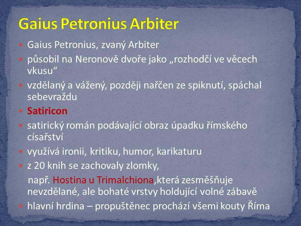 """Gaius Petronius, zvaný Arbiter působil na Neronově dvoře jako """"rozhodčí ve věcech vkusu"""" vzdělaný a vážený, později nařčen ze spiknutí, spáchal sebevr"""