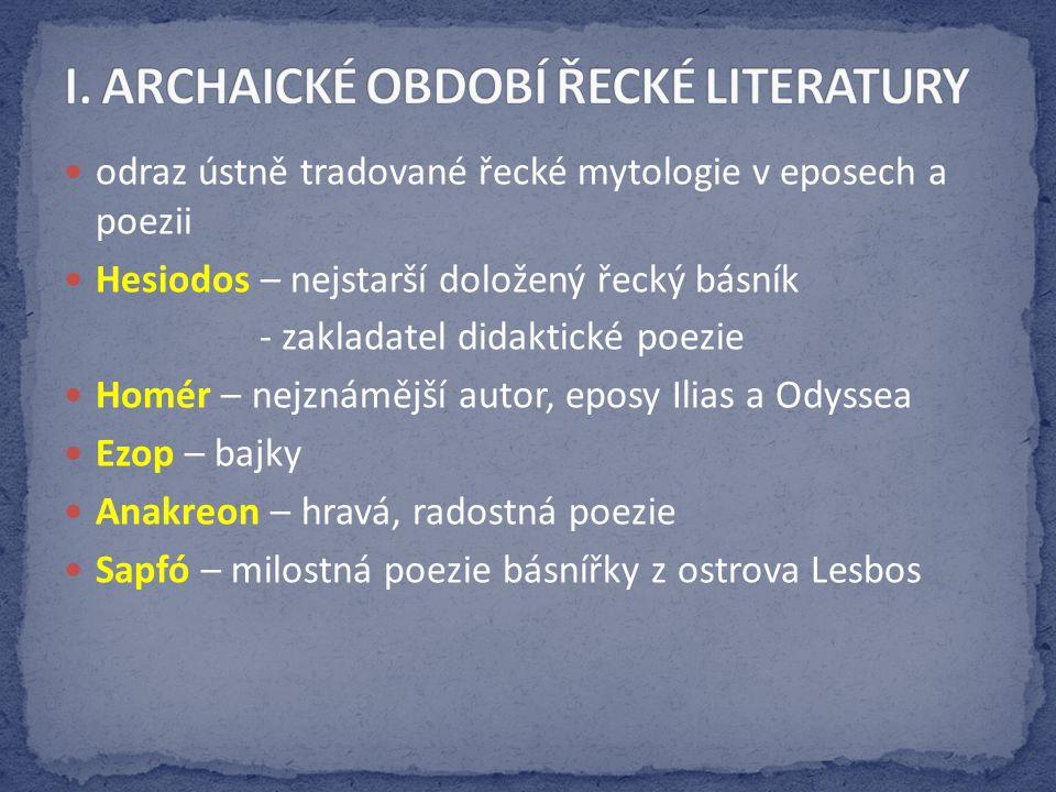 odraz ústně tradované řecké mytologie v eposech a poezii Hesiodos – nejstarší doložený řecký básník - zakladatel didaktické poezie Homér – nejznámější
