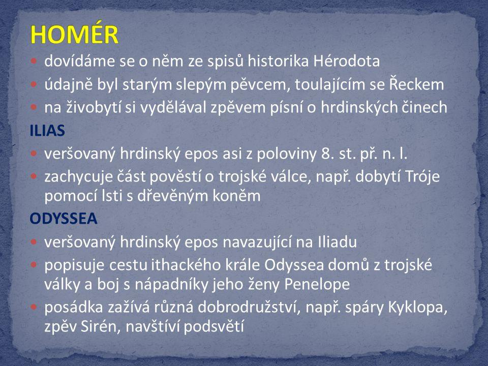 dovídáme se o něm ze spisů historika Hérodota údajně byl starým slepým pěvcem, toulajícím se Řeckem na živobytí si vydělával zpěvem písní o hrdinských