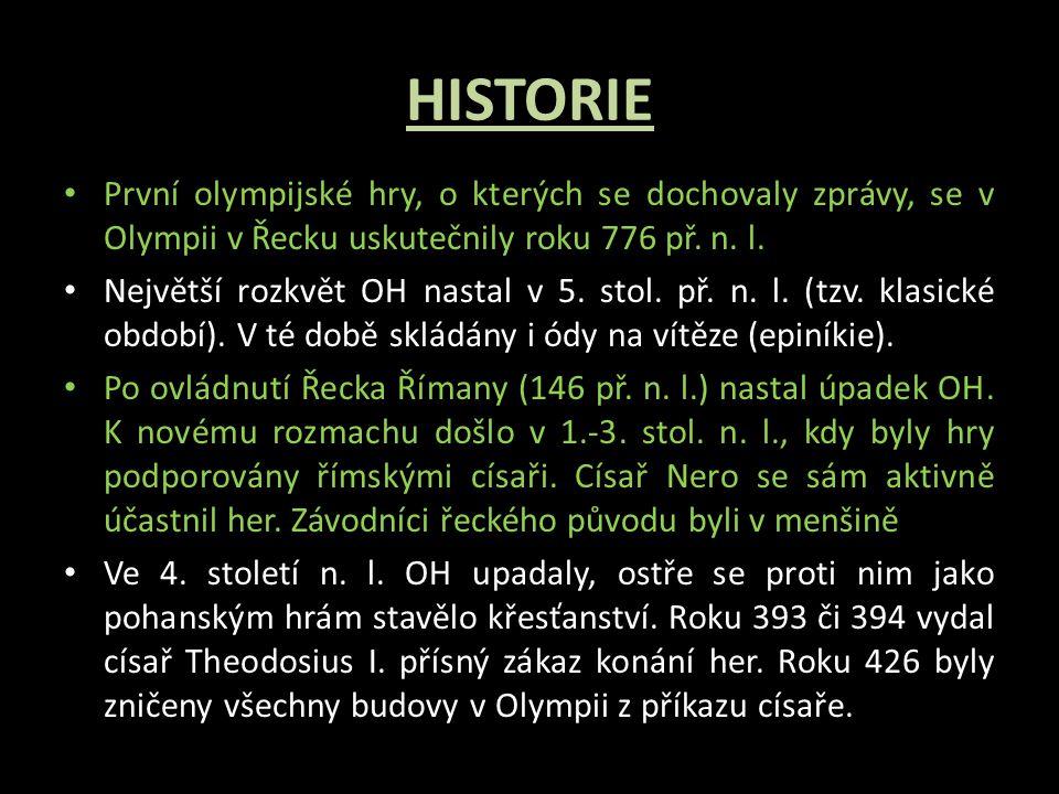 HISTORIE První olympijské hry, o kterých se dochovaly zprávy, se v Olympii v Řecku uskutečnily roku 776 př.