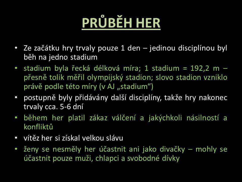 PRŮBĚH HER Ze začátku hry trvaly pouze 1 den – jedinou disciplínou byl běh na jedno stadium stadium byla řecká délková míra; 1 stadium = 192,2 m – pře