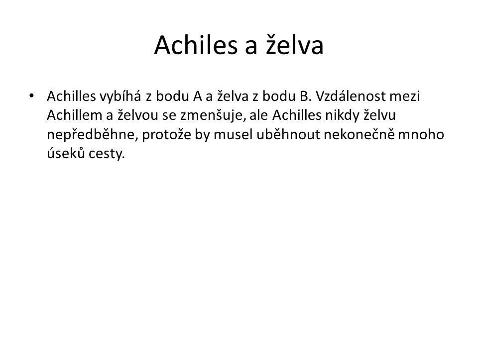 Achiles a želva Achilles vybíhá z bodu A a želva z bodu B. Vzdálenost mezi Achillem a želvou se zmenšuje, ale Achilles nikdy želvu nepředběhne, protož