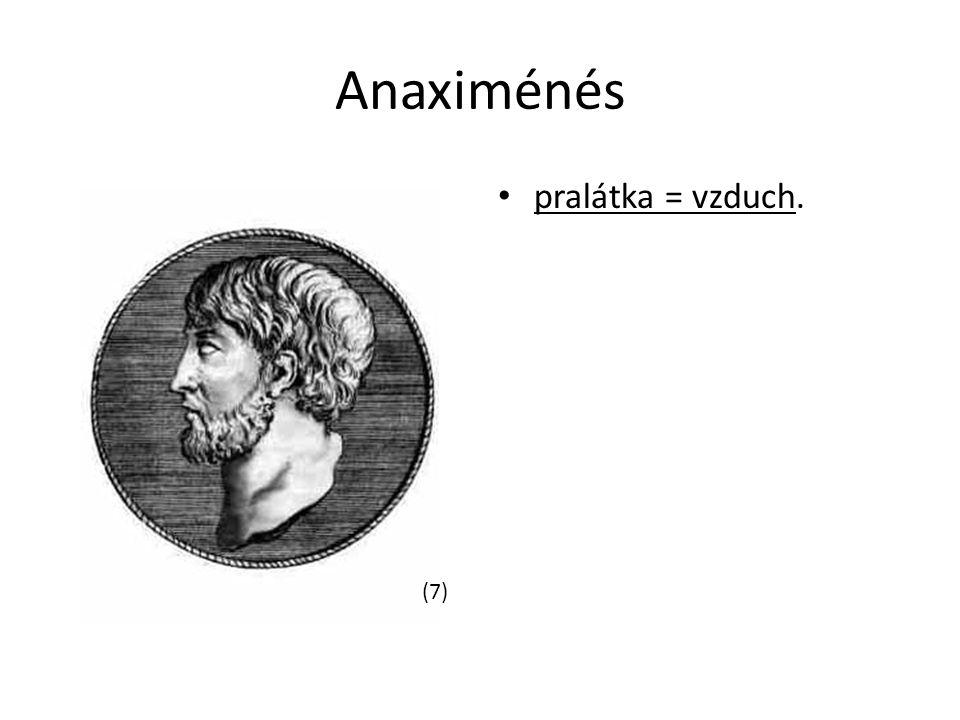 Anaximénés pralátka = vzduch. (7)