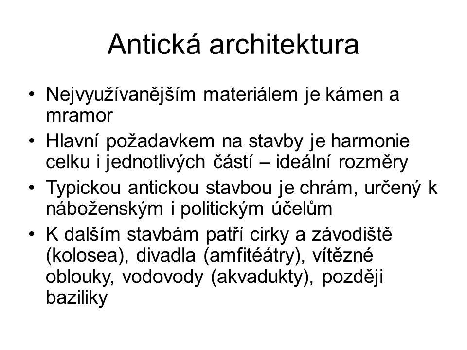 Antická architektura Nejvyužívanějším materiálem je kámen a mramor Hlavní požadavkem na stavby je harmonie celku i jednotlivých částí – ideální rozměr
