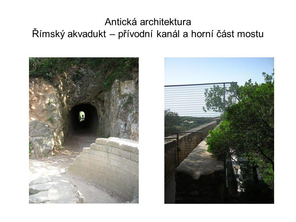 Antická architektura Římský akvadukt – přívodní kanál a horní část mostu