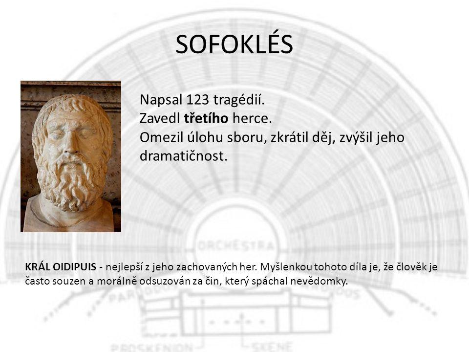 SOFOKLÉS Napsal 123 tragédií. Zavedl třetího herce. Omezil úlohu sboru, zkrátil děj, zvýšil jeho dramatičnost. KRÁL OIDIPUIS - nejlepší z jeho zachova