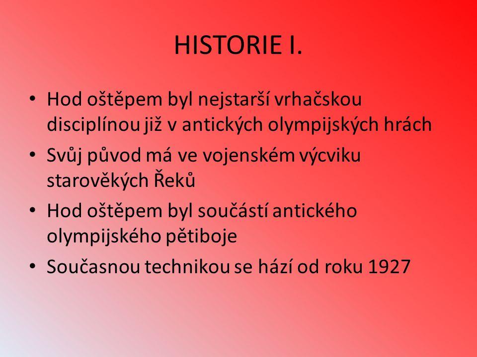 HISTORIE I. Hod oštěpem byl nejstarší vrhačskou disciplínou již v antických olympijských hrách Svůj původ má ve vojenském výcviku starověkých Řeků Hod