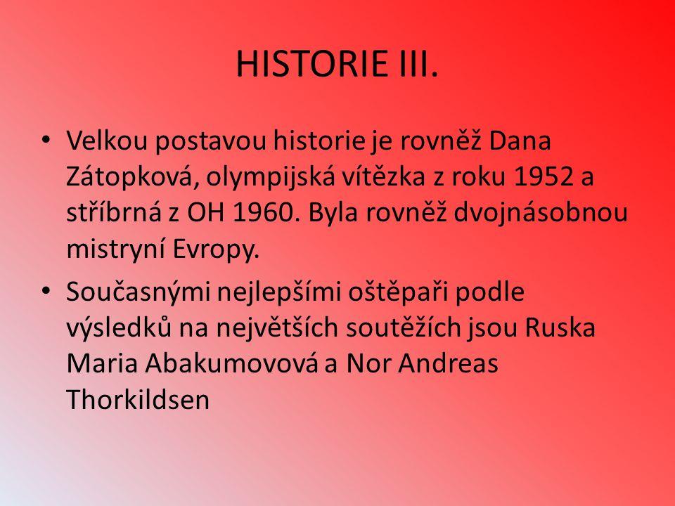 HISTORIE III. Velkou postavou historie je rovněž Dana Zátopková, olympijská vítězka z roku 1952 a stříbrná z OH 1960. Byla rovněž dvojnásobnou mistryn