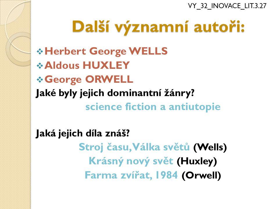 Další významní autoři:  Herbert George WELLS  Aldous HUXLEY  George ORWELL Jaké byly jejich dominantní žánry? science fiction a antiutopie Jaká jej