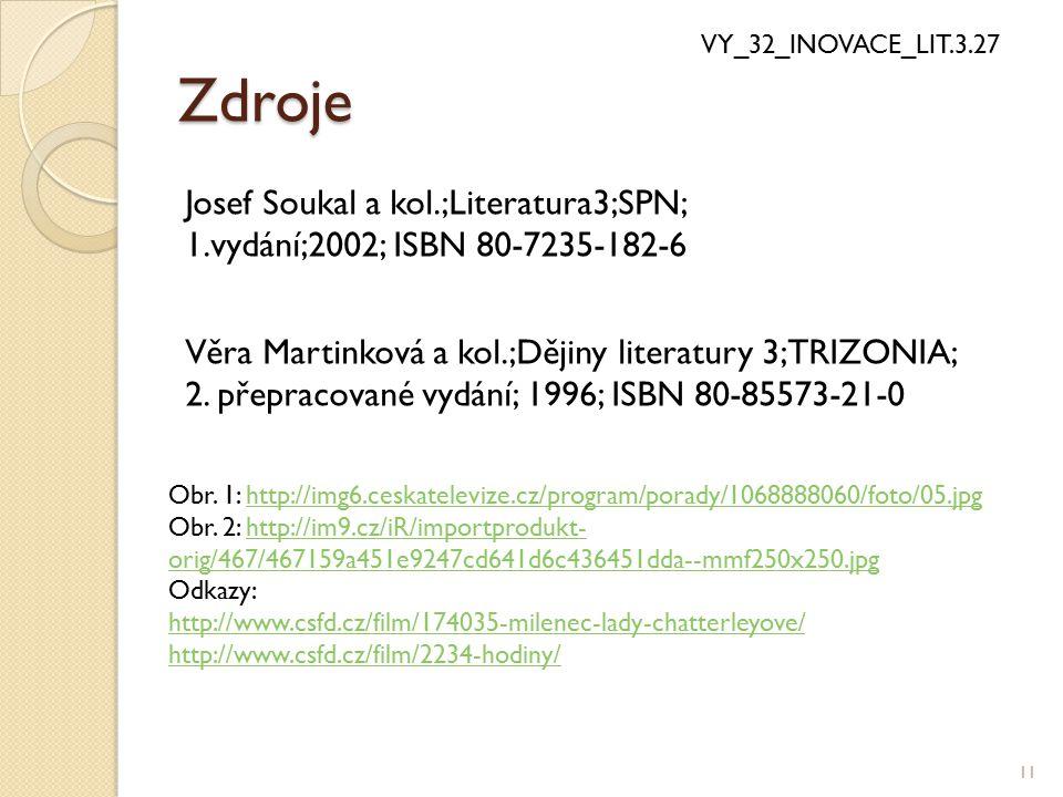 Zdroje 11 VY_32_INOVACE_LIT.3.27 Josef Soukal a kol.;Literatura3;SPN; 1.vydání;2002; ISBN 80-7235-182-6 Věra Martinková a kol.;Dějiny literatury 3;TRI
