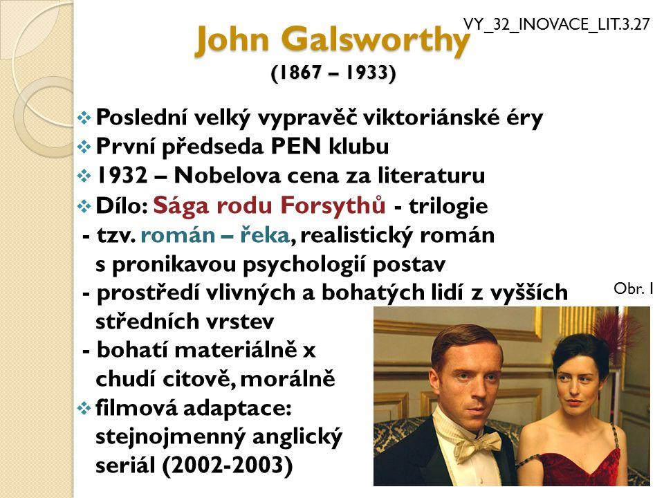 John Galsworthy (1867 – 1933)  Poslední velký vypravěč viktoriánské éry  První předseda PEN klubu  1932 – Nobelova cena za literaturu  Dílo: Sága