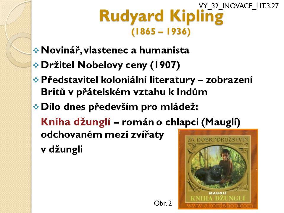 Rudyard Kipling (1865 – 1936)  Novinář, vlastenec a humanista  Držitel Nobelovy ceny (1907)  Představitel koloniální literatury – zobrazení Britů v