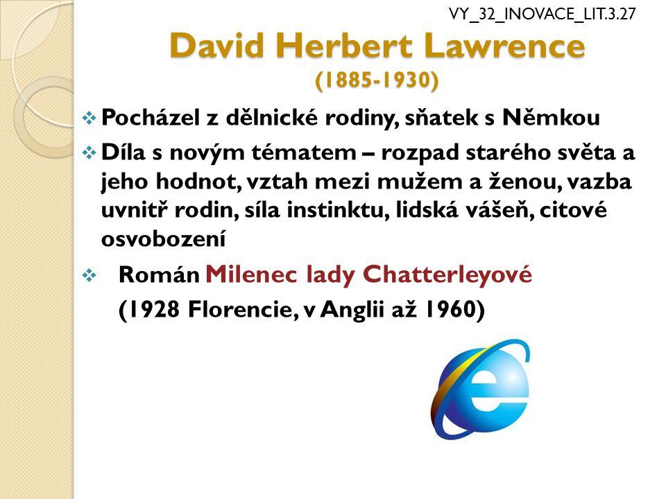 David Herbert Lawrence (1885-1930)  Pocházel z dělnické rodiny, sňatek s Němkou  Díla s novým tématem – rozpad starého světa a jeho hodnot, vztah me