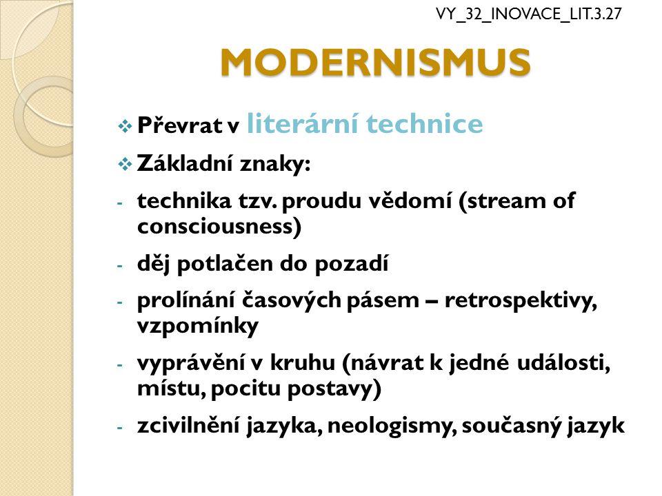 MODERNISMUS  Převrat v literární technice  Základní znaky: - technika tzv. proudu vědomí (stream of consciousness) - děj potlačen do pozadí - prolín