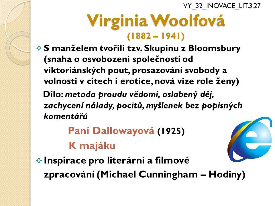 Virginia Woolfová (1882 – 1941)  S manželem tvořili tzv. Skupinu z Bloomsbury (snaha o osvobození společnosti od viktoriánských pout, prosazování svo
