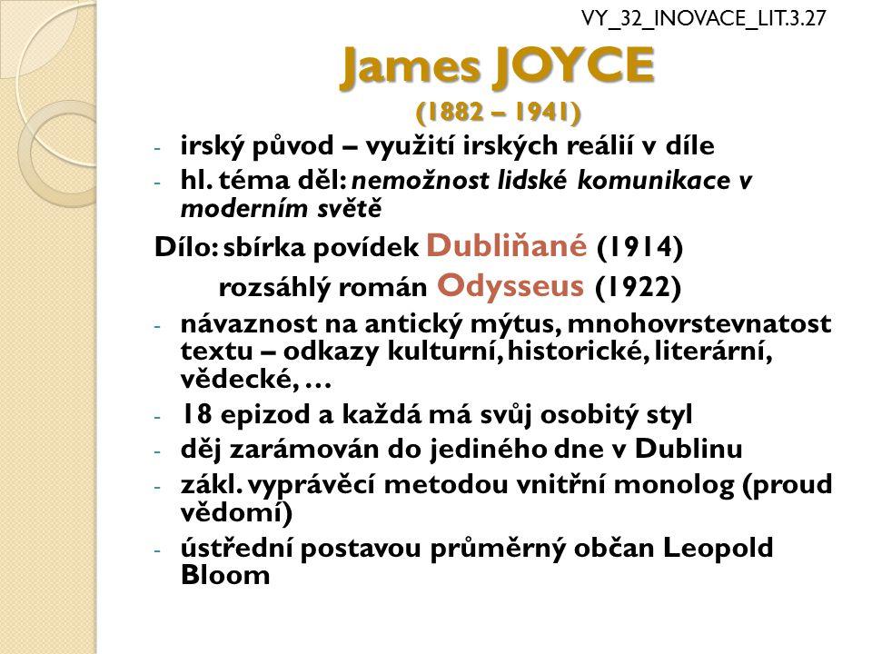 James JOYCE (1882 – 1941) - irský původ – využití irských reálií v díle - hl. téma děl: nemožnost lidské komunikace v moderním světě Dílo: sbírka poví