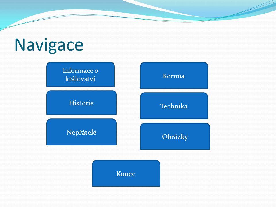Navigace Informace o království Koruna Historie Technika Obrázky Konec Nepřátelé