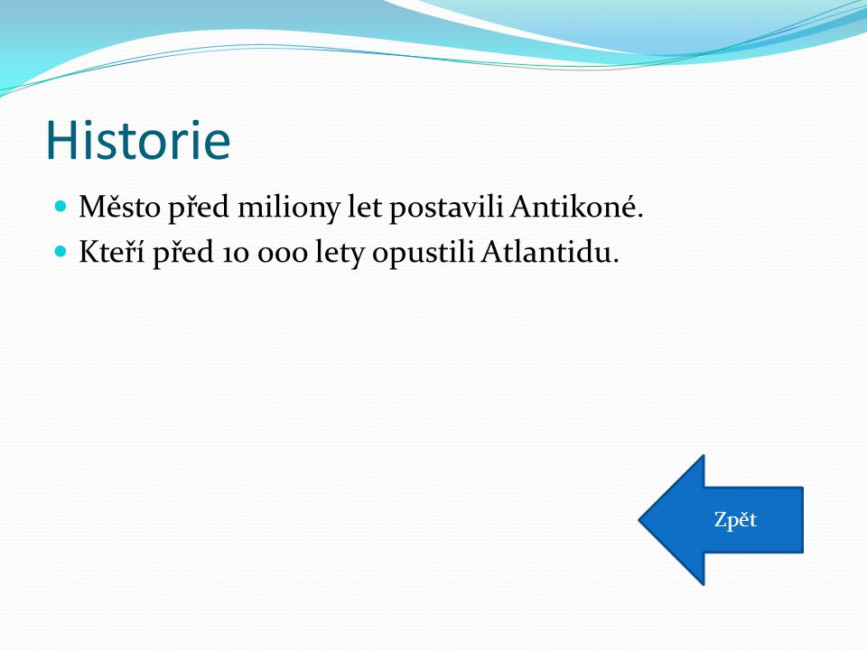 Historie Město před miliony let postavili Antikoné. Kteří před 10 000 lety opustili Atlantidu. Zpět