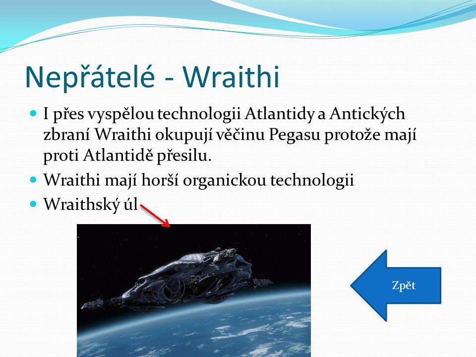 Nepřátelé - Wraithi I přes vyspělou technologii Atlantidy a Antických zbraní Wraithi okupují věčinu Pegasu protože mají proti Atlantidě přesilu.